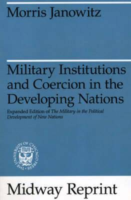 Military Institutions and Coercion in the Developing Nations