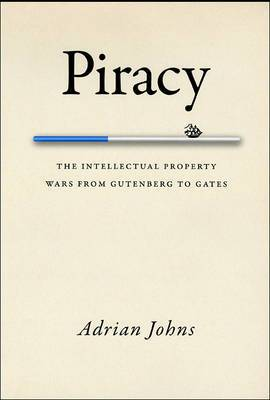 Piracy: The Intellectual Property Wars from Gutenberg to Gates