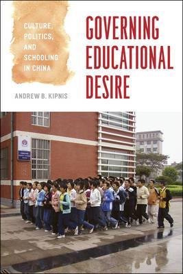 Governing Educational Desire: Culture, Politics, and Schooling in China