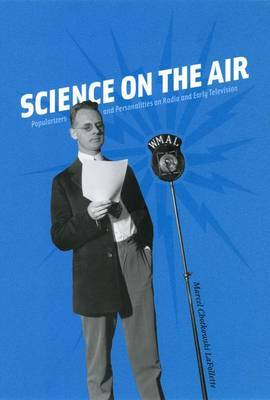 Science on the Air: Popularizers and Personalities on Radio and Early Television