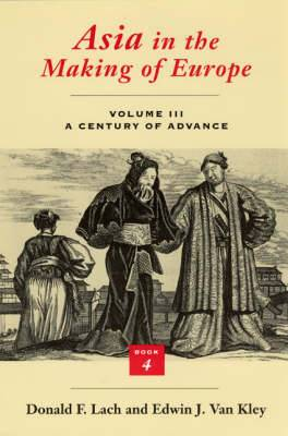 Asia in the Making of Europe: v.3: A Century of Advance: Bk.4: East Asia