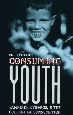 Consuming Youth: Vampires, Cyborgs and the Culture of Consumption