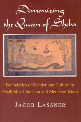 Demonizing the Queen of Sheba: Boundaries of Gender and Culture in Postbiblical Judaism and Medieval Islam