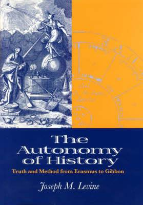 The Autonomy of History: Truth and Method from Erasmus to Gibbon