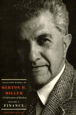 Selected Works of Merton H. Miller: A Celebration of Markets: v. 1: Finance