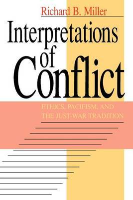 Interpretations of Conflict: Ethics, Pacifism and the Just-war Tradition