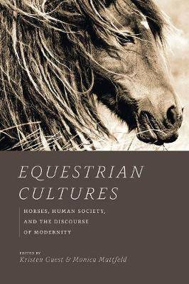 Equestrian Cultures: Horses, Human Society, and the Discourse of Modernity