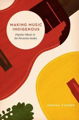 Making Music Indigenous: Popular Music in the Peruvian Andes