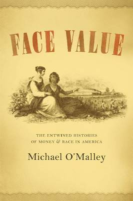 Face Value: The Entwined Histories of Money and Race in America