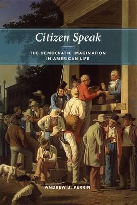 Citizen Speak: The Democratic Imagination in American Life