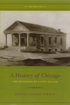 A History of Chicago: v. 1: Beginning of a City, 1673-1848