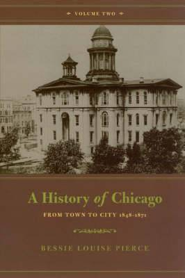 A A History of Chicago: v. 2: A History of Chicago, Volume II From Town to City, 1848-1871