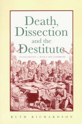 Death, Dissection and the Destitute: The Politics of the Corpse in Pre-Victorian Britain
