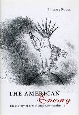 The American Enemy: The History of French Anti-Americanism