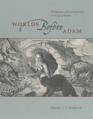 Worlds Before Adam: The Reconstruction of Geohistory in the Age of Reform