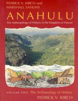 Anahulu: Anthropology of History in the Kingdom of Hawaii: v. 2: Archaeology of History