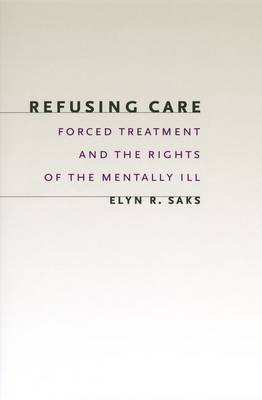 Refusing Care: Forced Treatment and the Rights of the Mentally Ill
