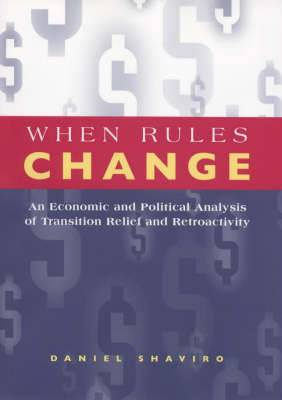 When Rules Change: An Economic and Political Analysis of Transition Relief and Retroactivity