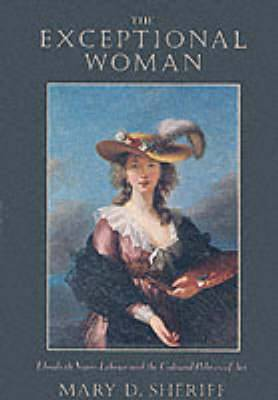 The Exceptional Woman: Elisabeth Vigee Le Brun and the Cultural Politics of Art