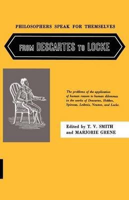 Philosophers Speak for Themselves: v. 3: From Descartes to Locke