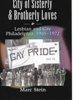 City of Sisterly and Brotherly Loves: Lesbian and Gay Philadelphia, 1945-1972