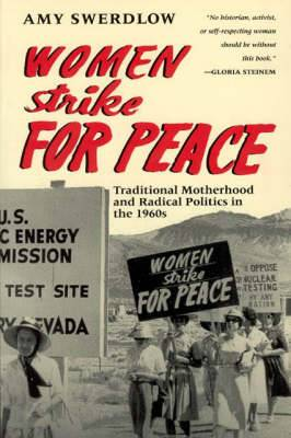 Women Strike for Peace: Traditional Motherhood and Radical Politics in the 1960's