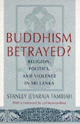 Buddhism Betrayed?: Religion, Politics and Violence in Sri Lanka