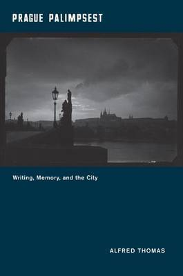 Prague Palimpsest: Writing, Memory, and the City