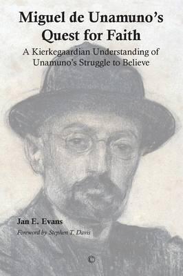 Miguel de Unamuno's Quest for Faith: A Kierkegaardian Understanding of Unamuno's Struggle to Believe
