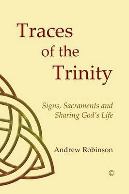 Traces of the Trinity: Signs, Sacraments and Sharing God's Life