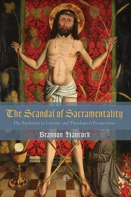 The Scandal of Sacramentality: The Eucharist in Literary and Theological Perspectives