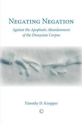 Negating Negation: Against the Apophatic Abandonment of the Dionysian Corpus
