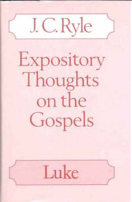 Expository Thoughts on the Gospels: Luke