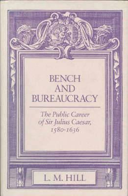 Bench and Bureaucracy: Public Career of Sir Julius Caesar, 1580-1636