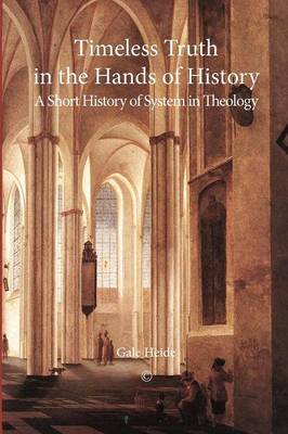 Timeless Truth in the Hands of History: A Short History of System in Theology