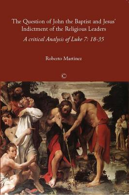 The Question of John the Baptist and Jesus' Indictment of the Religious Leaders: A Critical Analysis of Luke 7:18-35