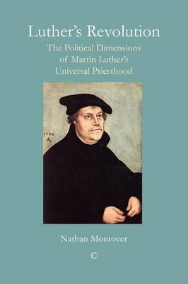 Luther's Revolution: The Political Dimensions of Martin Luther's Universal Priesthood