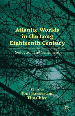 Atlantic Worlds in the Long Eighteenth Century: Seduction and Sentiment