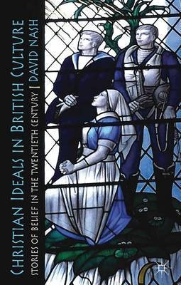 Christian Ideals in British Culture: Stories of Belief in the Twentieth Century