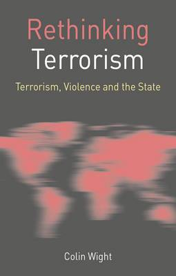 Rethinking Terrorism: Terrorism, Violence and the State