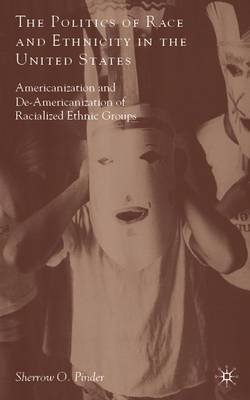 The Politics of Race and Ethnicity in the United States: Americanization, De-Americanization, and Racialized Ethnic Groups