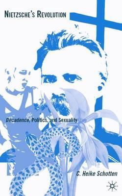 Nietzsche's Revolution: Decadence, Politics and Sexuality