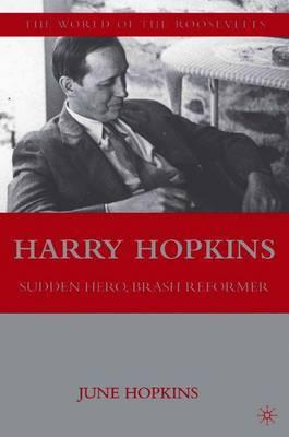 Harry Hopkins: Sudden Hero, Brash Reformer