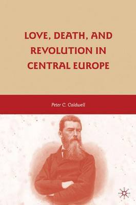 Love, Death, and Revolution in Central Europe: Ludwig Feuerbach, Moses Hess, Louise Dittmar, Richard Wagner