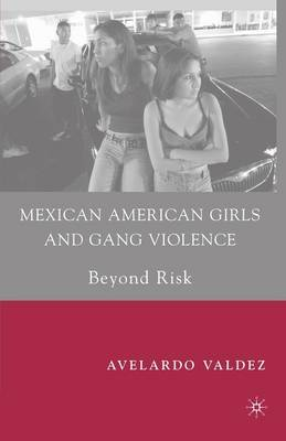 Mexican American Girls and Gang Violence: Beyond Risk