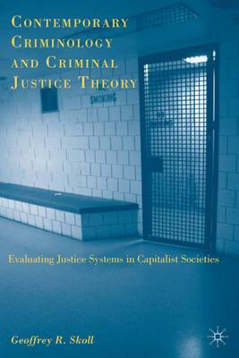 Contemporary Criminology and Criminal Justice Theory: Evaluating Justice Systems in Capitalist Societies