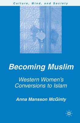 Becoming Muslim: Western Women's Conversions to Islam
