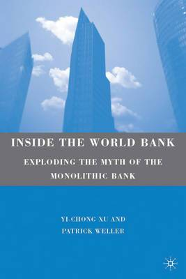 The Inside the World Bank: Exploding the Myth of the Monolithic Bank