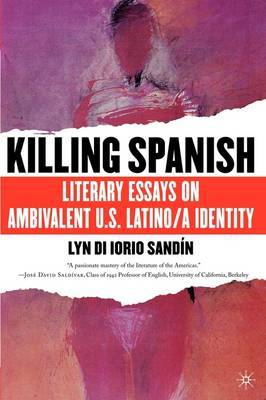 Killing Spanish: Literary Essays on Ambivalent U.S. Latino/a Identity