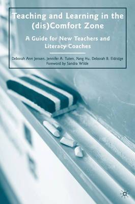 Teaching and Learning in the (dis)Comfort Zone: A Guide for New Teachers and Literacy Coaches